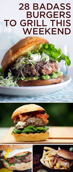 28 Badass Burgers To Grill This Weekend....forgive the language but a lot of these look soooo yummy! Definitely keeping this in mind for when John gets back from deployment. He looooves burgers!