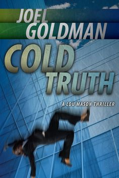 Cold Truth Lou Mason Thrillers, by Joel Goldman ($3.99)