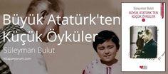 Malum önümüzdeki hafta Cumhuriyet haftası ve yine Cumuhuriyetimizi gururla kutladığımız bu haftadan... Büyük Atatürk'ten Küçük Öyküler - Süleyman Bulut