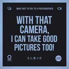A series of graphics featuring common phrases that annoy photographers.