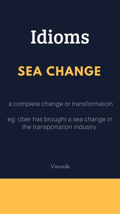 Sea Change ~ A complete change or transformation; Uber has brought a sea change in the transportation industry. Slang English, English Idioms, English Phrases, English Lessons, English Language Arts, Interesting English Words, Learn English Words, Good Vocabulary Words, Advanced English Vocabulary