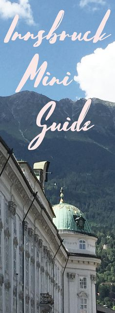 Austria has so much more to offer than Sound of Music. Innsbruck is a great place to go in Summer as well as in Winter. It's the perfect combination of architecture, history, shopping and nature. Check out my Mini Guide for Innsbruck!
