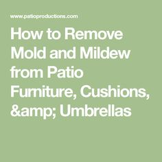 How To Remove Mold And Mildew From Patio Furniture, Cushions, U0026 Umbrellas