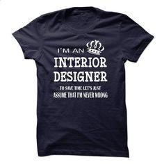 i am  an INTERIOR DESIGNER - #tee outfit #dressy sweatshirt. SIMILAR ITEMS => https://www.sunfrog.com/LifeStyle/i-am-an-INTERIOR-DESIGNER-22413104-Guys.html?68278