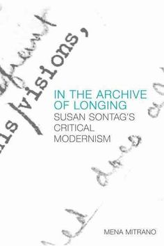 In the Archive of Longing: Susan Sontag's Critical Modernism