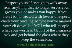 Self worth is so important. Don't wait too long to realize your true value