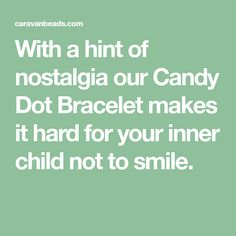 With a hint of nostalgia our Candy Dot Bracelet makes it hard for your inner child not to smile.