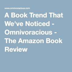 A Book Trend That We've Noticed - Omnivoracious - The Amazon Book Review
