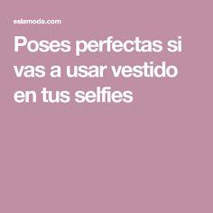 Poses perfectas si vas a usar vestido en tus selfies