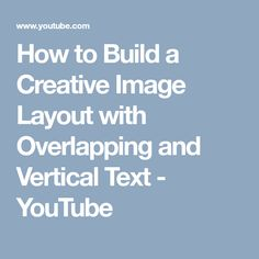 How to Build a Creative Image Layout with Overlapping and Vertical Text - YouTube