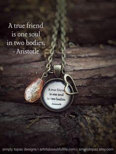 A true friend is two souls in one body. -Aristotle   True Friend Quote Necklace, Friends Necklace, Friends Jewelry, Best Friends, Jewelry Inspirational Necklace, One Soul in Two Bodies Jewelry