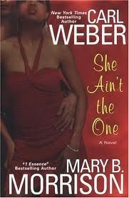 """She Aint the One By Carl Weber and Mary B Morrison. One of the """"Raw"""" writings I mentioned but it was good and she was CRAZY!"""