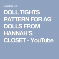 DOLL TIGHTS PATTERN FOR AG DOLLS FROM HANNAH'S CLOSET - YouTube