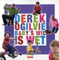 Baby's wil is wet - Derek Ogilvie  Reserveer: http://www.bibliotheekhelmondpeel.nl/catalogus.catalogus.html?q=baby%27s+wil+is+wet