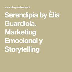 Serendipia by Èlia Guardiola. Marketing Emocional y Storytelling