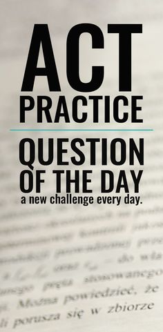 This website gives you a new ACT practice question every single day! They say practice makes perfect, and that's what I'm aiming for! Great resource
