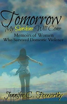 Tomorrow My Sunshine Will Come: Memoirs of Women Who Survived Domestic Violence by Jennifer C. Foxworthy http://www.amazon.com/dp/1496110404/ref=cm_sw_r_pi_dp_HG8dwb0J4NJZ3