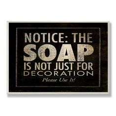 Stupell Industries Notice: The Soap Typography Bathroom Wall Plaque Bathroom Quotes, Bathroom Humor, Bathroom Signs, Bathroom Wall, Bathroom Ideas, Restroom Signs, Bathroom Prints, Basement Bathroom, Diy Signs