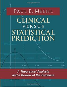 Clinical Versus Statistical Prediction: A Theoretical Ana...