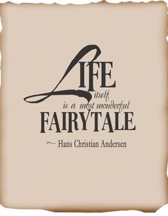 Life itself is a most wonderful fairytale - Hans Christian Andersen Great Quotes, Quotes To Live By, Me Quotes, Inspirational Quotes, Quotes Images, Cool Words, Wise Words, Fairytale Quotes, The Little Match Girl
