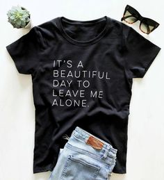 Totally Her It's a beautiful day to leave me alone Women tshirt Cotton Casual Funny t shirt For Lady Yong Girl Top Tee. T Shirt Custom, Do It Yourself Inspiration, Look Formal, Design T Shirt, Cute Tshirt Designs, Tennis Shirts, Leave Me Alone, T Shirts For Women, Clothes For Women
