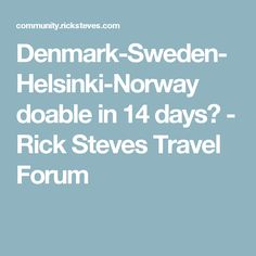 Denmark-Sweden-Helsinki-Norway doable in 14 days? - Rick Steves Travel Forum