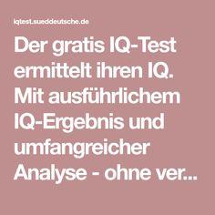 Der gratis IQ-Test ermittelt ihren IQ. Mit ausführlichem IQ-Ergebnis und umfangreicher Analyse - ohne versteckte Kosten. Auch für Ihr Smartphone optimiert.