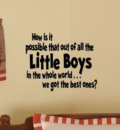 """How is it possible that out of all the Little Boys in the world....we got the best ones?""  -  Kids Room BEST LITTLE BOYS Nursery Vinyl Wall Words Lettering  Decal. $19.99, via Etsy. Kids room!"