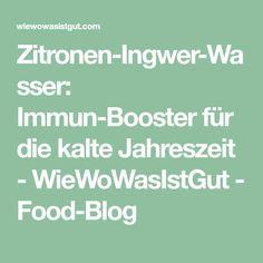 Zitronen-Ingwer-Wasser: Immun-Booster für die kalte Jahreszeit - WieWoWasIstGut - Food-Blog
