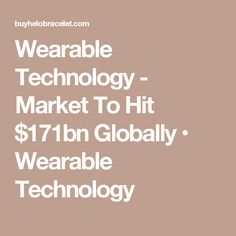 Wearable Technology - Market To Hit $171bn Globally • Wearable Technology
