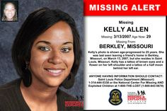 KELLY ALLEN, Age Now: 29, Missing: 03/13/2007. Missing From BERKLEY, MO. ANYONE HAVING INFORMATION SHOULD CONTACT: Saint Louis Police Department (Missouri) 1-314-444-5338.