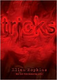 Tricks - Ellen Hopkins reading right now...good book, luv her style. Read at Logan's cabin, 5/15/16