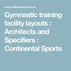 Gymnastic training facility layouts : Architects and Specifiers  : Continental Sports