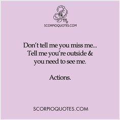 Don't tell me you miss me... | Scorpio Quotes
