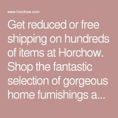 Get reduced or free shipping on hundreds of items at Horchow. Shop the fantastic selection of gorgeous home furnishings and gifts at Horchow.