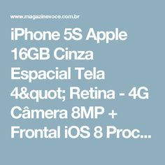 "iPhone 5S Apple 16GB Cinza Espacial Tela 4"" Retina - 4G Câmera 8MP + Frontal iOS 8 Proc. M7 Touch ID - Magazine Sbbr22"