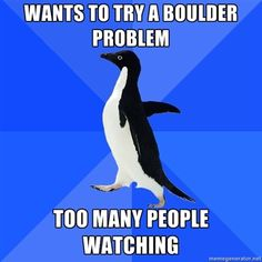 Haha! I've been there! http://climbingmemes.com/wp-content/uploads/2012/08/SAP-too-many-people-watching.jpg