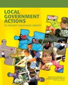 Local Government Actions to Prevent Childhood Obesity (2009). Download a free PDF at http://www.nap.edu/catalog.php?record_id=12674&utm_source=pinterest