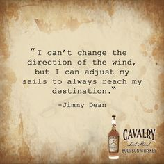 I can't change the direction of the wind, but I can adjust my sails to always reach my destination. -Jimmy Dean  #quoteoftheday #leadthecharge #bourbonlife #bourbon