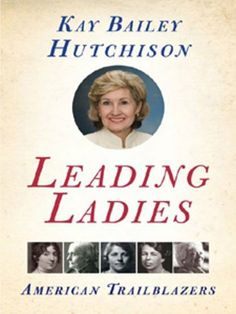 Leading Ladies by Kay Bailey Hutchison. $9.87. Author: Kay Bailey Hutchison. 420 pages. Publisher: HarperCollins e-books; Reprint edition (October 13, 2009)