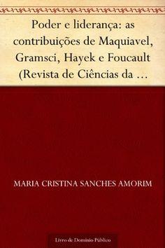 Poder e liderança: as contribuições de Maquiavel Gramsci Hayek e Foucault (Revista de Ciências da Administração. V.12 n.26 janeiro-abril de 2010) eBook: Maria Cristina Sanches Amorim: Amazon.com.br: Loja Kindle