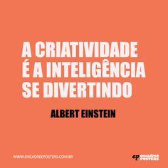 """""""A criatividade é a inteligência se divertindo""""- Albert Einstein. www.encadreeposters.com.br"""
