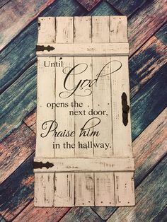 Until God opens the next door praise him in the hallway sign, rustic, distressed reclaimed pallet wood faux door - Pallet Diy Pallet Crafts, Diy Pallet Projects, Wood Crafts, Wood Projects, Woodworking Projects, Pallet Ideas, Woodworking Wood, Furniture Projects, Furniture Online