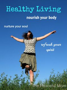 Healthy Living: Nourish Your Body, Nurture Your Soul, Refresh Your Spirit--The Peaceful Mom