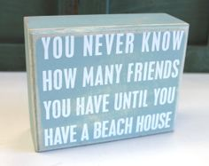 You Never Know How Many Friends You Have Until You Have a Beach House - Wood Box Sign - Primitives by Kathy from California Seashell Company