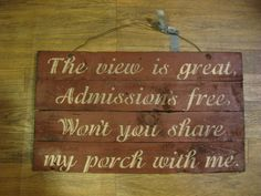 Primitive Sign: The view is great, Admissions free, Won't you share my porch with me. on Etsy, $35.99