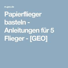 Papierflieger basteln - Anleitungen für 5 Flieger - [GEO]