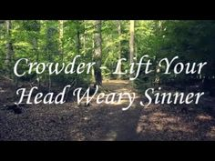 "Music Video: ""Lift Your Weary Head Sinner"" Artist ~ Crowder  ""Human life is in some way a constant returning to our Father's house. We return through contrition, through the conversion of heart which means a desire to change, a firm decision to improve our life and which, therefore, is expressed in sacrifice and selfgiving."" ~St. Josemaria Escriva"