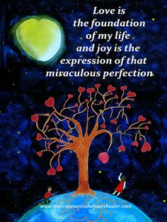 Love is the foundation of my life and joy is the expression of that miraculous perfection. Love, joy, Miracle, Gratitude