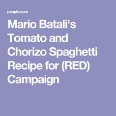 Mario Batali's Tomato and Chorizo Spaghetti Recipe for (RED) Campaign